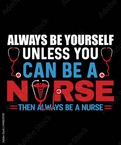 Платно Always be yourself unless you can be a nurse tshirt design