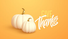 3d Realistic White Gold Pumpkin Isolated On Orange Background. Thanksgiving Background With Pumpkins And Give Thanks Inscription. Vector Illustration