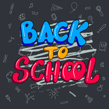 Back To School, Digital Hand Lettering, Blue, Yellow, And Pink Letters With White Chalk In A Black Blackboard With School Subjects And Elements. Vector Illustration Of A Banner.Doodle Cartoon