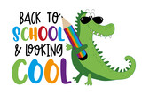 Fototapeta Dinusie - Back to school and looking cool- funny slogan with cartoon alligator and pencil. Good for T shirt print, poster, card, label, and other decorartion for children.