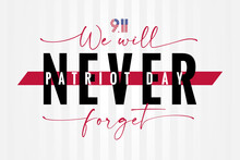 9/11, We Will NEVER Forget Patriot Day USA Lettering Poster. National Day Of Remembrance, United States Typography Background. September 11, 2001 Vector Illustration