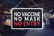 A No Vaccine, No Mask, No Entry Sign At A Restaurant, Cafe Or Other Establishment.