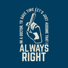 T Shirt Design Always I'm A Doctor To Save Time Let's Just Assume That I Always Right With Hand Holding Syringe And Blue Background Vintage Illustration