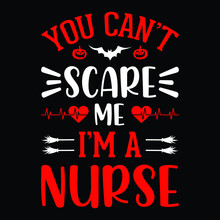 You Can't Scare Me I'm A Nurse - Halloween Quotes T Shirt Design, Vector Graphic