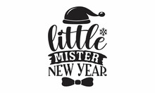 Little Mister New Year, Monochrome Greeting Card Or Invitation, Christmas Quote, Good For Scrap Booking, Posters, Greeting Cards, Banners, Textiles, Vector Lettering At Green