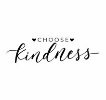 Choose Kindness Inspirational Design With Hand Drawn Calligraphy And Hearts. Be Kind Motivational Quote For Print, Card, Poster, Textile, Banner Etc. Flat Style Vector Illustration. Kindness Concept