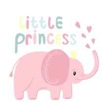 Pink Elephant With Crown And Hand Lettering Little Princess. Greeting Card With Baby Elephant, Cute Character. Vector Illustration For Baby Clothes Design And Print.