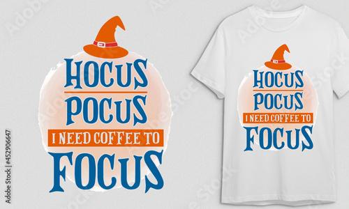 Fotografia Hocus Pocus I Need Coffee to Focus, Halloween T-shirt Design, Halloween, Vector