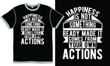 Happiness Is Not Something Ready Made It Comes From Your Own Actions, Happiness Gift For Loved Ones, Something Is Better Than Nothing, Happiness Quotes Clothing