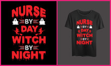 Nurse By Day Witch By Night T Shirt Quotes, Halloween Nurse T Shirt Design, Halloween Vector Illustration.
