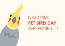 National Pet Bird Day Vector. Cute Cockatiel Parrot Front View Vector. Pet Bird Day Poster, September 17. Important Day