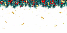 Festive New Year Background. Christmas Tree Branches With Holly Berries, Confetti And Xmas Balls. Holiday's Background. Vector Illustration