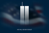 9/11 USA Never Forget September 11, 2001. Vector illustration cover. Blurred Twin Towers WTC Patriot day, USA Blurred Flag Day of Remembrance, Memorial Day United States. 11.09.2001. Never Forget