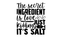 The Secret Ingredient Is Love Just Kidding It's Salt - Kitchen T Shirt Design, Hand Drawn Lettering Phrase Isolated On White Background, Calligraphy Graphic Design Typography Element, Hand Written Vec