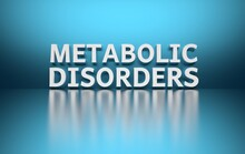 Scientific Term Metabolic Disorders Written In Bold White Letters On Blue Background