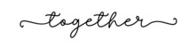 TOGETHER. Typography Quote. Continuous Line Type Text Together. Moivation Quote. Hand Lettering Poster. Vector Illustration. Text Together On White Background. Design For Print Tee, Shirt, Banner.
