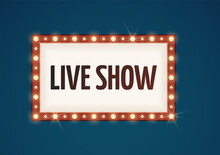 Live Show Bulb Sign. Retro Lights, Bulbs Lamp Frame For Ad. Cinema, Circus Or Theater Outdoor Neon Vector Banner Template