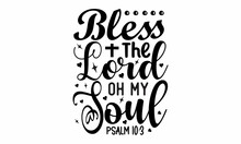Bless The Lord Oh My Soul Psalm, Hand Written Vector Calligraphy Lettering Text In Cross Shape, Christianity Quote For Design, Typography Poster, Tattoo, Good For Poster, Banner, Textile Print, Home