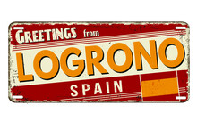 Greetings From Logrono Vintage Rusty Metal Plate On A White Background, Vector Illustration
