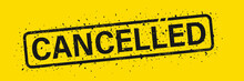 Cancelled Stamp On Yellow Background. Cancelled Square Grunge Sign. Label.
