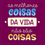 """Funny phrase poster in Brazilian Portuguese. Translation: """"The best things in life are not things"""""""