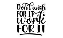 Don't Wish For It Work For It, Homosexuality Slogan Isolated On White, Oden Ink Illustration For Poster, LGBT Rights Concept, Placard, Invitation Card, Brush Ink Inscription For Photo Overlays