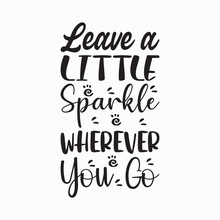 Leave A Little Sparkle Wherever You Go Letter Quote