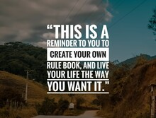 Success Quote With Beautiful Nature Background, Motivational Inspiration Quote. This Is A Reminder To You To Create Your Own Rule Book, And Live Your Life The Way You Want It