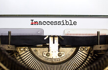 Inaccessible Or Accessible Symbol. Changed The Concept Word 'Inaccessible' To 'Accessible' Typed On Old Retro Typewriter. Diversity, Inclusion And Inaccessible Or Accessible Concept. Copy Space.
