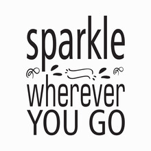 Sparkle Wherever You Go Letter Quote