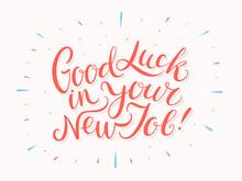 Good Luck In Your New Job. Vector Handwritten Lettering Card.