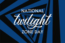 National Twilight Zone Day. Holiday Concept. Template For Background, Banner, Card, Poster With Text Inscription. Vector EPS10 Illustration