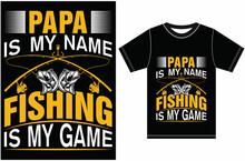Papa Is My Name Fishing Is My Game. Fishing T-shirt Design. Fishing Lover T-shirt.
