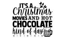It's A Christmas Movies And Hot Chocolate Kind Of Day- Christmas T-shirt Design, Christmas SVG, Christmas Cut File And Quotes, Christmas Cut Files For Cutting Machines Like Cricut And Silhouette