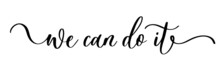We Can Do It - Vector Brush Calligraphy Banner.