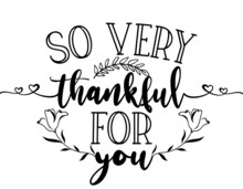 So Very Thankful For You - Hand Drawn Typography.  Good For Scrap Booking, Posters, Greeting Cards, Banners, Textiles, Gifts, T-shirts, Mugs Or Other Gifts. Thank You Card.