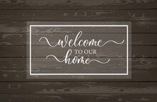 Welcome To Our Home. Modern Calligraphy Inscription Poster.