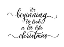 It's Beginning To Look A Lot Like Christmas. Modern Calligraphy Inscription. Holidays Decor.
