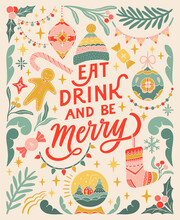 Eat, Drink And Be Merry. Vintage Greeting Card. Linocut Typographic Banner. Colorful Floral Elements. Christmas Decorations, Snow Ball, Garlands, Sock, Ginger Cookie, Candies Illustrations.