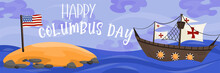 Banner Happy Columbus Day Historical Event.Background With A Sailboat And An Island With The Flag Of America. Ship Red Crosses. Vector Illustration