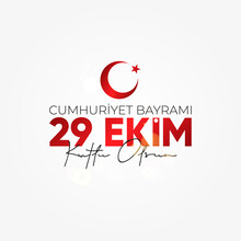 29 Ekim Cumhuriyet Bayrami Kutlu Olsun. October 29 Turkey Republic Day.