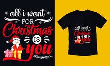 All I Want For Christmas Is You Christmas T-shirt Design.