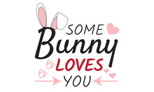 Some Bunny Loves You Vector Art, Happy Easter Bunny,  Some Bunny Loves You Text Design For Easter Design, Funny Bunny Quote Design, Easter Bunny Love