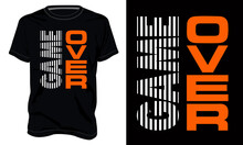 Game Over. Typography T-shirt Chest Print Design Ready To Print On Demand. Modern, Lettering T Shirt Vector Illustration Isolated On Black Template View.