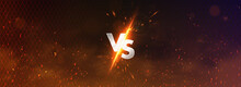 Versus Battle Banner Concept MMA, Fight Night, Boxing And Other Competitions. Versus Illustration Image Blank Template With Sparks, Flying Coals, Smoke, Mesh Netting And Letters VS. Versus Battle
