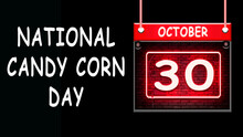 30 October, National Candy Corn Day, Neon Text Effect On Black Background