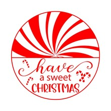 Vector Illustration Of Have A Sweet Christmas Quote With Red And White Peppermint Candy Canes. Traditional Christmas Food, Template For Round Door Or Porch Sign, Plate, Pillow. Festive Home Decoration