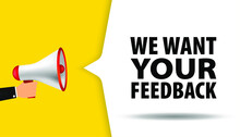 We Want Your Feedback. Megaphone With Speech Bubble We Want Your Feedback. Speaker. Loudspeaker. Marketing And Advertising Tag. Banner For Business, Advertising, Marketing. Vector Illustration. EPS 10