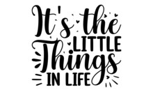 It's The Little Things In Life, Hand Drawn Typography Phrases, Background Inspirational Positive Quotes, Motivational, Typography, Lettering Design, Mothers Day Typographic Vector