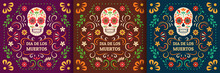 Day Of The Dead, Dia De Los Muertos. Colorful Mexican Cards, Posters, Banners With Flowers And Skulls.